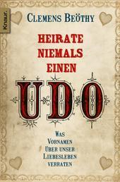 Heirate niemals einen Udo - Was Vornamen über unser Liebesleben verraten
