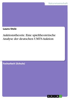 Auktionstheorie. Eine spieltheoretische Analyse der deutschen UMTS-Auktion