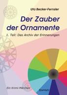 Uta Becker-Fernsler: Der Zauber der Ornamente – Erster Teil: Das Archiv der Erinnerungen. Krimi-Märchen