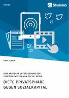Firat Yildirim: Biete Privatsphäre gegen Sozialkapital. Eine kritische Untersuchung der Funktionsweisen von Social Media