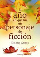 Dolores Gassós: El año en que fui un personaje de ficción