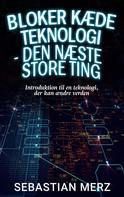 Sebastian Merz: Bloker kæde Teknologi - den næste store ting