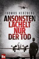 Thomas Herzberg: Ansonsten lächelt nur der Tod ★★★★