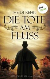 Die Tote am Fluss - Historischer Kriminalroman