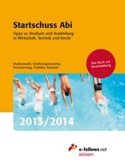 Startschuss Abi 2013/2014 - Tipps zu Studium und Ausbildung in Wirtschaft, Technik und Recht