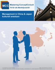 Management in China & Japan kulturell ansetzen - Der Leitfaden für ein erfolgreiches Ostasienmanagement