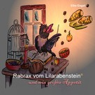Ellie Engel: Rabrax vom Lilarabenstein und sein großer Appetit