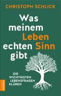 Christoph Schlick: Was meinem Leben echten Sinn gibt