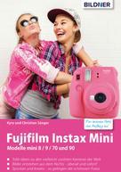 Kyra Sänger: Fujifilm instax mini: Tolle Ideen zu den vielleicht coolsten Kameras der Welt
