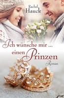 Rachel Hauck: Ich wünsche mir ... einen Prinzen ★★★★