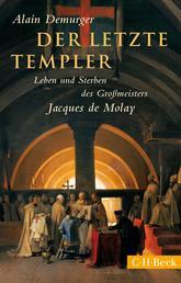 Der letzte Templer - Leben und Sterben des Grossmeisters Jacques de Molay