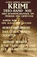 Alfred Bekker: Krimi Trio-Band 3011 - Drei Spannungsromane um Mörder und Ermittler