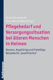 """Pflegebedarf und Versorgungssituation bei älteren Menschen in Heimen - Demenz, Angehörige und Freiwillige, Beispiele für """"Good Practice"""""""