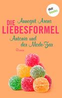 Annegrit Arens: Die Liebesformel: Antonia und der Mode-Zar ★★★★★