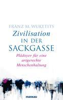 Franz M. Wuketits: Zivilisation in der Sackgasse