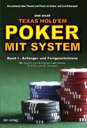 Texas Hold'em - Poker mit System 1 - Band I - Anfänger und Fortgeschrittene - Mit System zum Erfolg bei Cash-Games, Sit & Gos und bei Turnieren