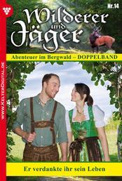 Wilderer und Jäger 14 – Heimatroman - Er verdankte ihr sein Leben – Statt Rache nur Liebe