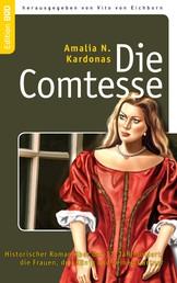 Die Comtesse - Historischer Roman über das 17. Jahrhundert, die Frauen, den König und seinen Gärtner