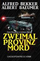 Alfred Bekker: Zweimal Provinzmord: Zwei Romane in einem Buch ★★★★★