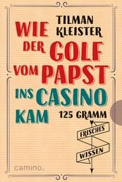 Wie der Golf vom Papst ins Casino kam - 125 Gramm frisches Wissen