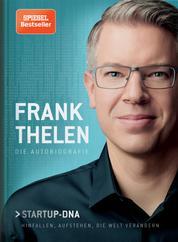 Frank Thelen – Die Autobiografie - Startup-DNA – Hinfallen, aufstehen, die Welt verändern