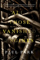 Paul Park: All Those Vanished Engines