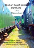 Dirk Mannschatz: Die Not kennt keine Bahnhöfe