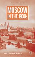 Natalia Gromova: Moscow in the 1930s