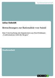 """Betrachtungen zur Rationalität von Suizid - Eine Untersuchung mit Argumenten aus Fred Feldmans """"Confrontations with the Reaper"""""""