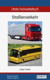 Utrata Fachwörterbuch: Straßenverkehr Englisch-Deutsch - Englisch-Deutsch / Deutsch-Englisch