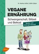 Markus Keller: Vegane Ernährung. Schwangerschaft, Stillzeit und Beikost ★★★★