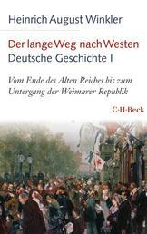 Der lange Weg nach Westen - Deutsche Geschichte I - Vom Ende des Alten Reiches bis zum Untergang der Weimarer Republik
