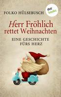 Folko Hülsebusch: Herr Fröhlich rettet Weihnachten ★★★★
