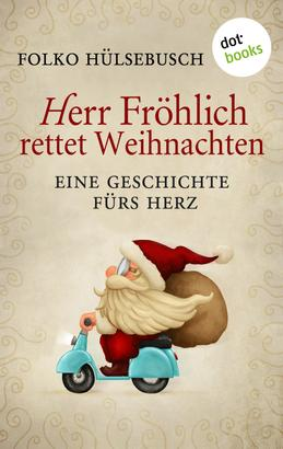 Herr Fröhlich rettet Weihnachten