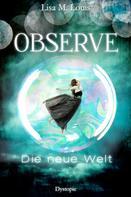 Lisa M. Louis: Observe: Die neue Welt