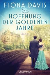 Die Hoffnung der goldenen Jahre - Roman