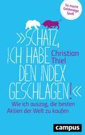 Christian Thiel: Schatz, ich habe den Index geschlagen! ★★★★