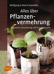 Alles über Pflanzenvermehrung - Vegetative Vermehrung und Samenanzucht