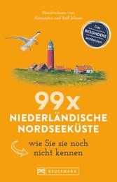 Bruckmann Reiseführer: 99 x Niederländische Nordseeküste, wie Sie sie noch nicht kennen - 99x Kultur, Natur, Essen und Hotspots abseits der bekannten Highlights