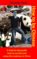 Alexander Black: How to be Chinese ★★★★