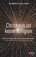 Albrecht Kellner: Christsein ist keine Religion ★★★★