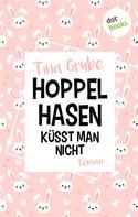 Tina Grube: Hoppelhasen küsst man nicht ★★★★