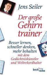 Der große Gehirntrainer - Besser lernen, schneller denken, mehr behalten mit dem Gedächtniskünstler und Weltrekordhalter