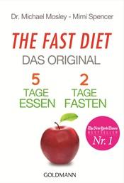 The Fast Diet - Das Original - 5 Tage essen, 2 Tage fasten -