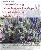 Robert Kopf: Blasenentzündung Behandlung mit Homöopathie, Schüsslersalzen und Naturheilkunde
