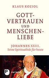 Gottvertrauen und Menschenliebe - Johannes XXIII. Seine Spiritualität für heute