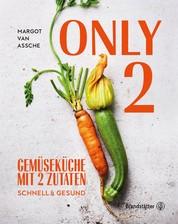 Only Two - Gemüseküche mit zwei Zutaten: schnell & gesund