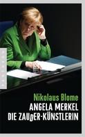 Nikolaus Blome: Angela Merkel – Die Zauder-Künstlerin ★★★