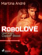 Martina André: Robolove #2 - Operation: Copper Blood