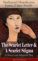 Nathaniel Hawthorne: The Scarlet Letter & A Scarlet Stigma: A Novel and Adapted Play (Illustrated Edition)